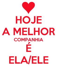 Poster: HOJE A MELHOR COMPANHIA É ELA/ELE
