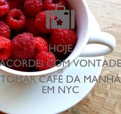 Poster: HOJE ACORDEI COM VONTADE DE TOMAR CAFÉ DA MANHÃ EM NYC