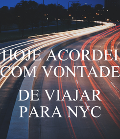 Poster: HOJE ACORDEI COM VONTADE  DE VIAJAR PARA NYC