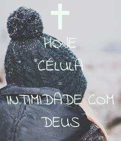 Poster: HOJE CÉLULA = INTIMIDADE COM DEUS