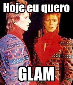 Poster: Hoje eu quero GLAM