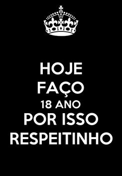 Poster: HOJE FAÇO 18 ANO POR ISSO RESPEITINHO