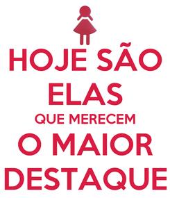Poster: HOJE SÃO ELAS QUE MERECEM O MAIOR DESTAQUE