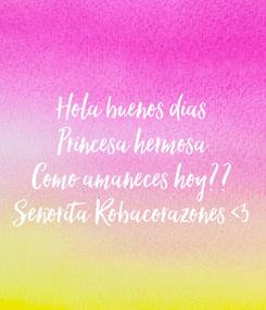 Poster: Hola buenos dias Princesa hermosa Como amaneces hoy?? Señorita Robacorazones <3