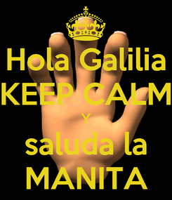 Poster: Hola Galilia KEEP CALM Y saluda la MANITA