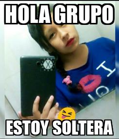 Poster: HOLA GRUPO ESTOY SOLTERA