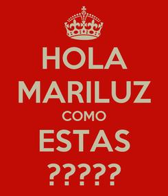 Poster: HOLA MARILUZ COMO ESTAS ?????