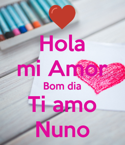 Poster: Hola mi Amor Bom dia Ti amo Nuno