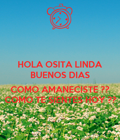 Poster: HOLA OSITA LINDA BUENOS DIAS  COMO AMANECISTE ?? COMO TE SIENTES HOY ??