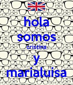 Poster: hola somos cristina y marialuisa