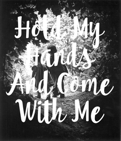 Poster: Hold My Hands And Come With Me