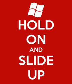 Poster: HOLD ON AND SLIDE UP