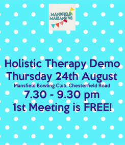 Poster: Holistic Therapy Demo Thursday 24th August Mansfield Bowling Club, Chesterfield Road 7.30 - 9.30 pm 1st Meeting is FREE!
