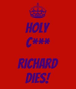 Poster: Holy C***  Richard Dies!