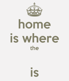 Poster: home is where the  is