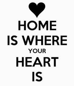 Poster: HOME IS WHERE YOUR HEART IS