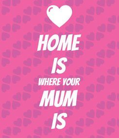 Poster: HOME IS WHERE YOUR MUM IS