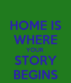 Poster: HOME IS WHERE YOUR  STORY BEGINS