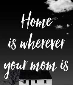 Poster: Home is wherever your mom is