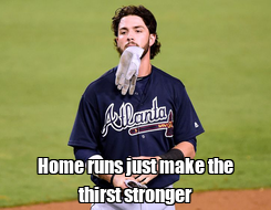 Poster:  Home runs just make the thirst stronger
