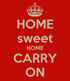 Poster: HOME sweet HOME CARRY ON