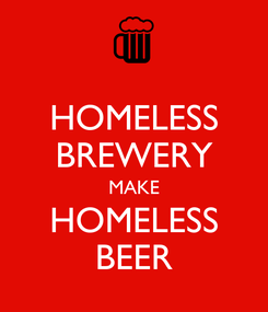 Poster: HOMELESS BREWERY MAKE HOMELESS BEER