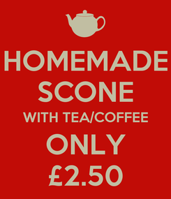 Poster: HOMEMADE SCONE WITH TEA/COFFEE ONLY £2.50