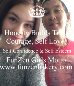 Poster: Honesty Builds Trust, Courage, Self Love,  Self Confidence & Self Esteem FunZen Girls Motto  www.funzenbakery.com