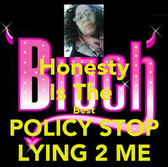 Poster: Honesty Is The  Best POLICY STOP LYING 2 ME