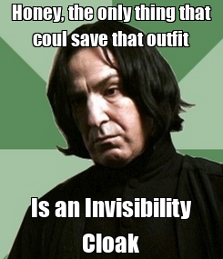 Poster: Honey, the only thing that coul save that outfit Is an Invisibility Cloak
