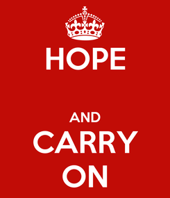 Poster: HOPE  AND CARRY ON