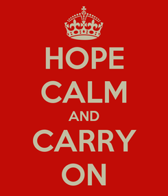 Poster: HOPE CALM AND CARRY ON