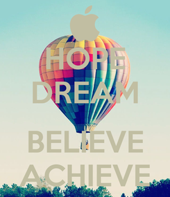 Poster: HOPE DREAM  BELIEVE ACHIEVE