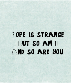 Poster: Hope is strange. But so am I. And so are you.