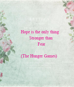 Poster:                              Hope is the only thing