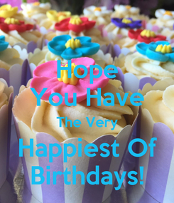 Poster: Hope You Have The Very Happiest Of Birthdays!
