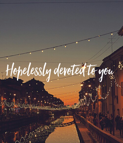 Poster: Hopelessly devoted to you
