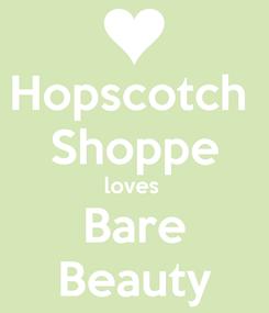 Poster: Hopscotch  Shoppe loves  Bare Beauty