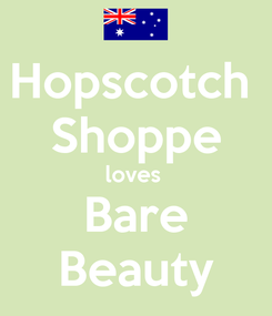 Poster: Hopscotch  Shoppe loves  Bare Beauty