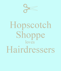 Poster: Hopscotch Shoppe loves  Hairdressers