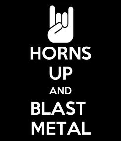 Poster: HORNS UP AND BLAST  METAL