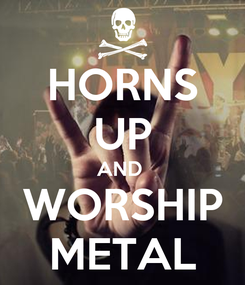 Poster: HORNS UP AND  WORSHIP METAL