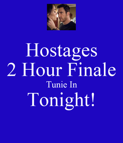 Poster: Hostages 2 Hour Finale Tunie In Tonight!