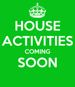 Poster: HOUSE ACTIVITIES COMING SOON