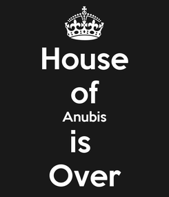 Poster: House of Anubis is  Over