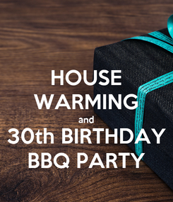 Poster: HOUSE WARMING and 30th BIRTHDAY BBQ PARTY