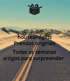 Poster: houseandgifts Prendas originais  Todas as semanas artigos para surpreender