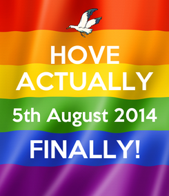 Poster: HOVE ACTUALLY 5th August 2014 FINALLY!