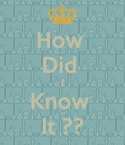Poster: How  Did  I Know  It ??