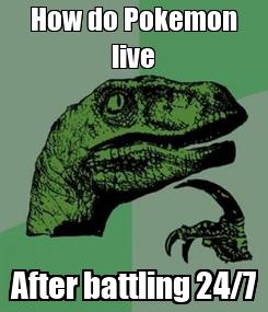 Poster: How do Pokemon live After battling 24/7